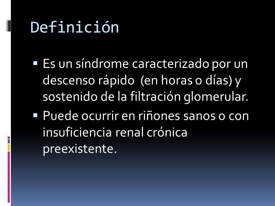 Definición Es un síndrome caracterizado por un descenso rápido (en horas o días) y sostenido de la filtración glomerular. Puede ocurrir en riñones san