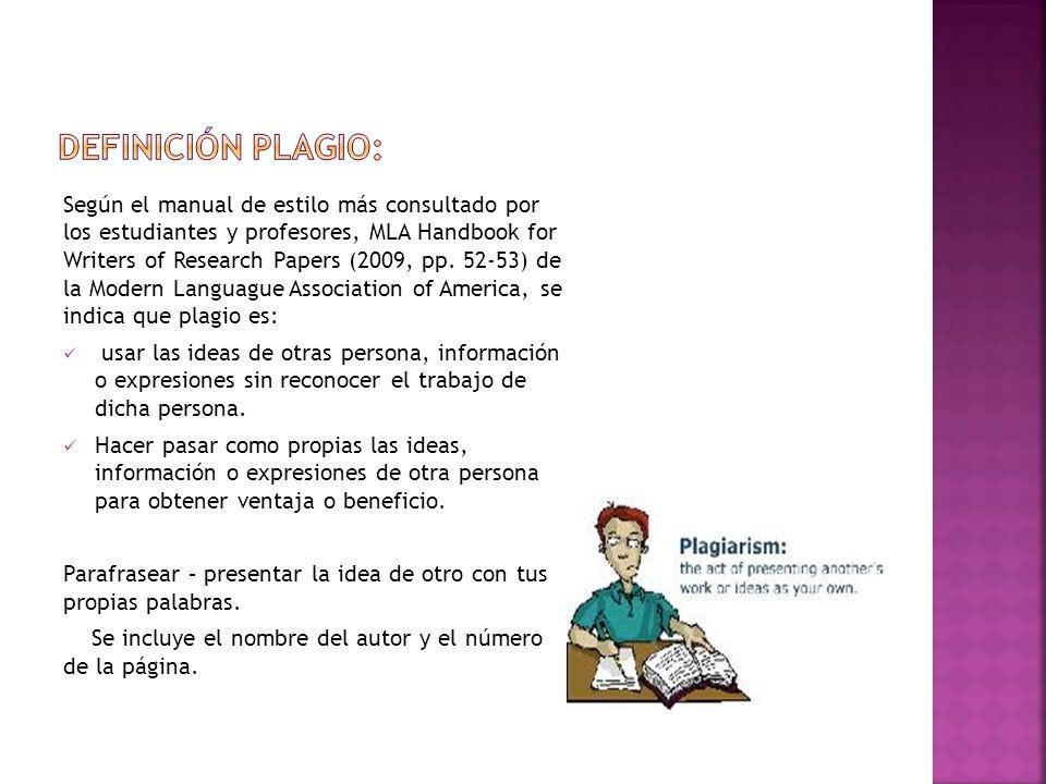 Según el manual de estilo más consultado por los estudiantes y profesores, MLA Handbook for Writers of Research Papers (2009, pp. 52-53) de la Modern