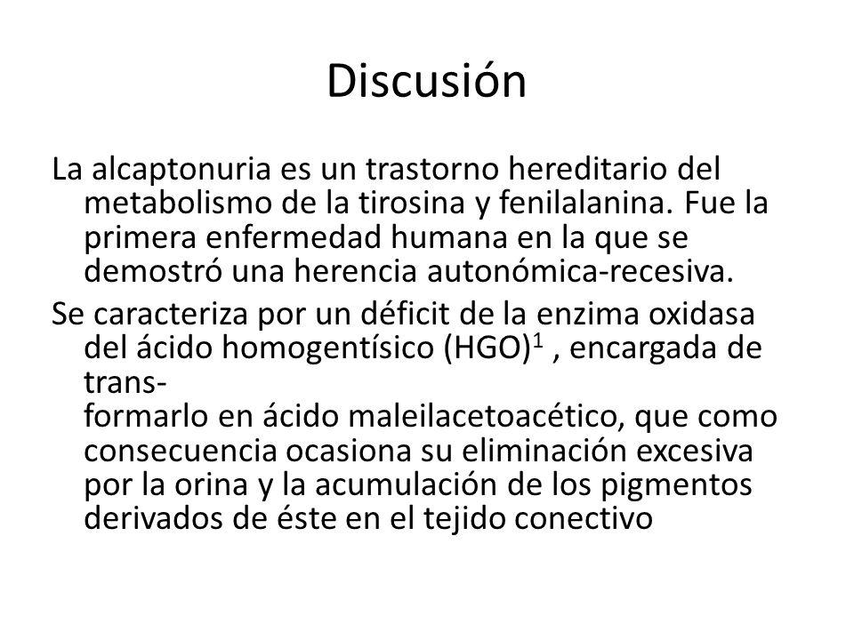 Discusión La alcaptonuria es un trastorno hereditario del metabolismo de la tirosina y fenilalanina. Fue la primera enfermedad humana en la que se dem