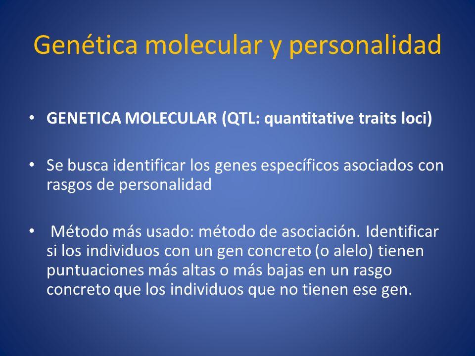 Genética molecular y personalidad GENETICA MOLECULAR (QTL: quantitative traits loci) Se busca identificar los genes específicos asociados con rasgos d