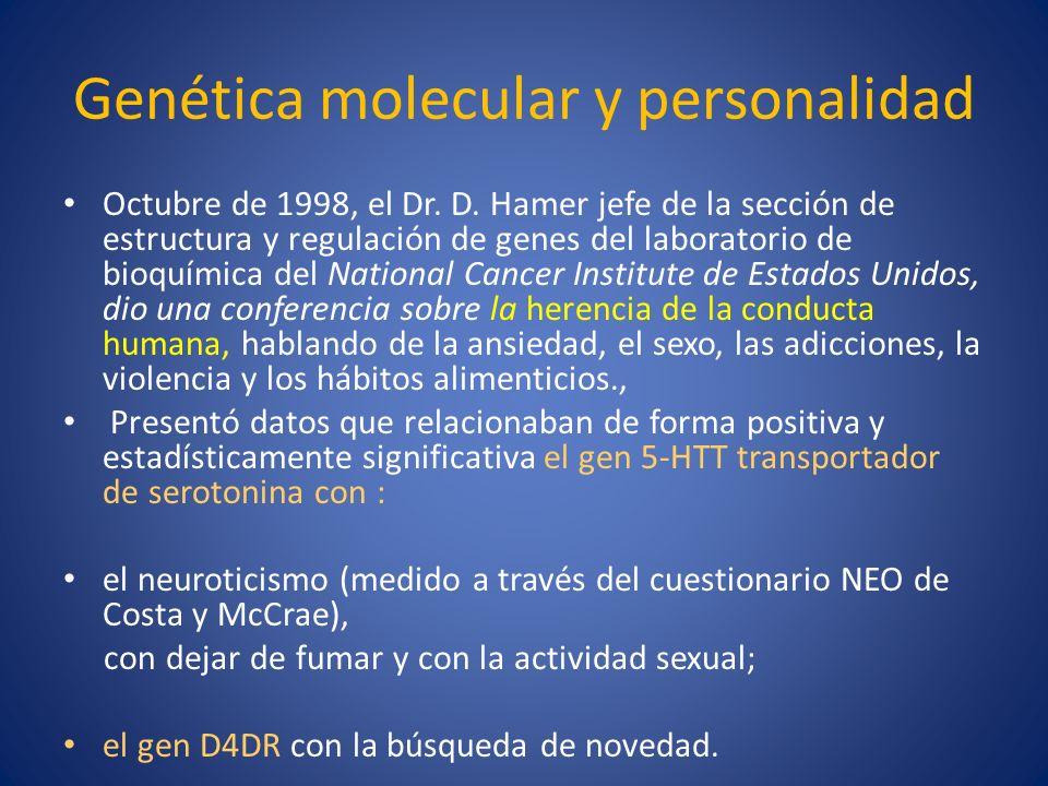 Genética molecular y personalidad Octubre de 1998, el Dr. D. Hamer jefe de la sección de estructura y regulación de genes del laboratorio de bioquímic