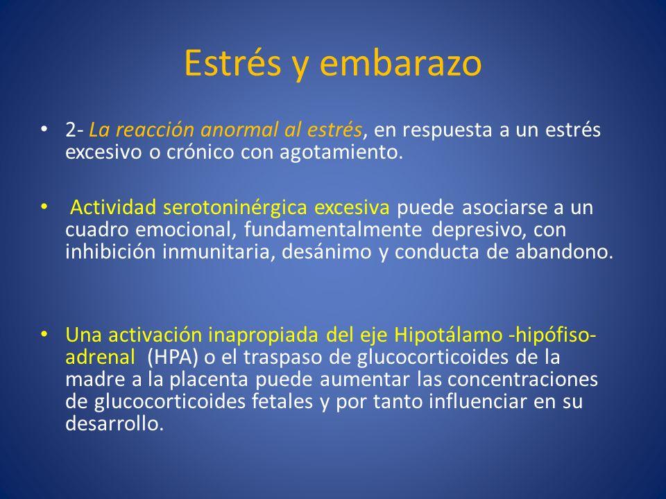 Estrés y embarazo 2- La reacción anormal al estrés, en respuesta a un estrés excesivo o crónico con agotamiento. Actividad serotoninérgica excesiva pu