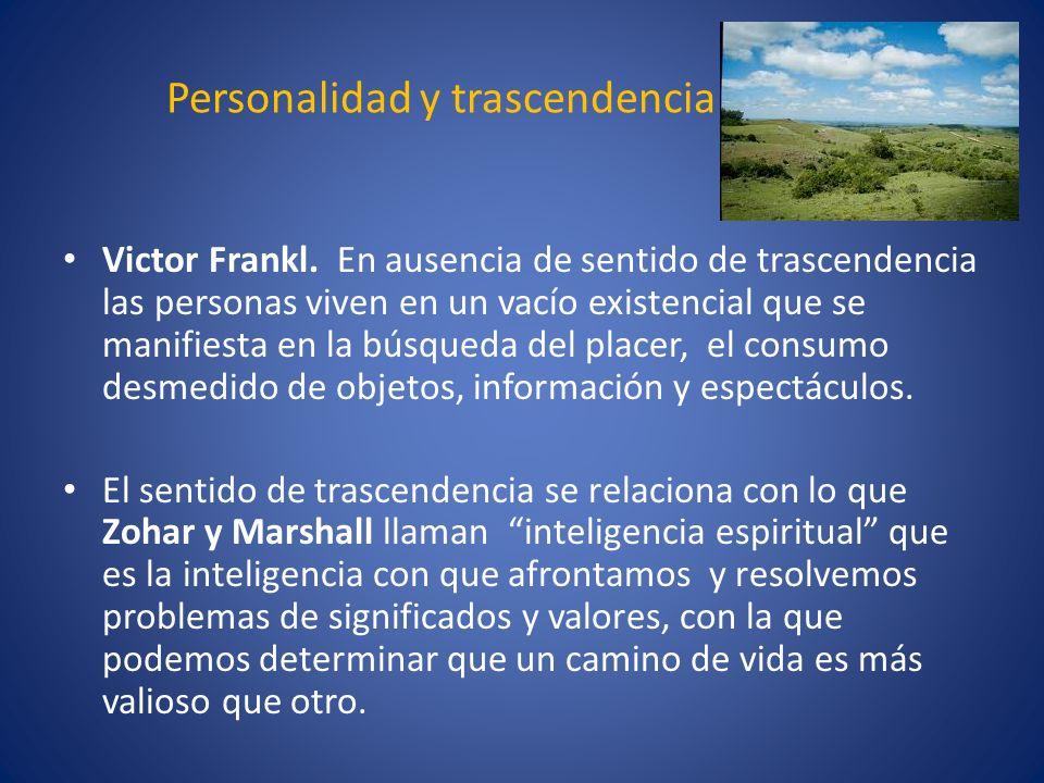 Personalidad y trascendencia Victor Frankl. En ausencia de sentido de trascendencia las personas viven en un vacío existencial que se manifiesta en la