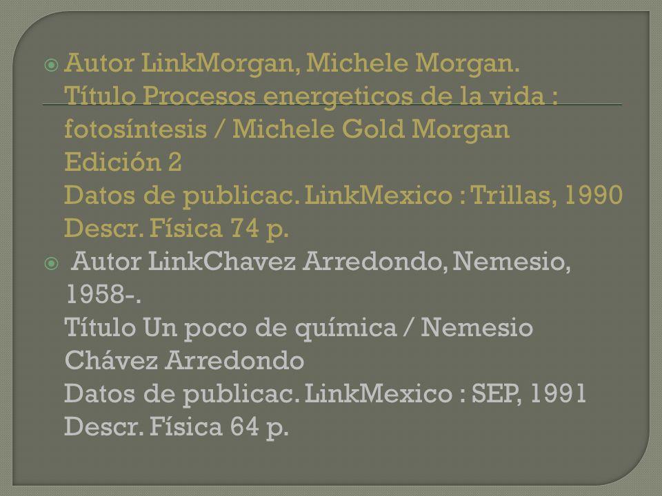 Autor LinkMorgan, Michele Morgan. Título Procesos energeticos de la vida : fotosíntesis / Michele Gold Morgan Edición 2 Datos de publicac. LinkMexico