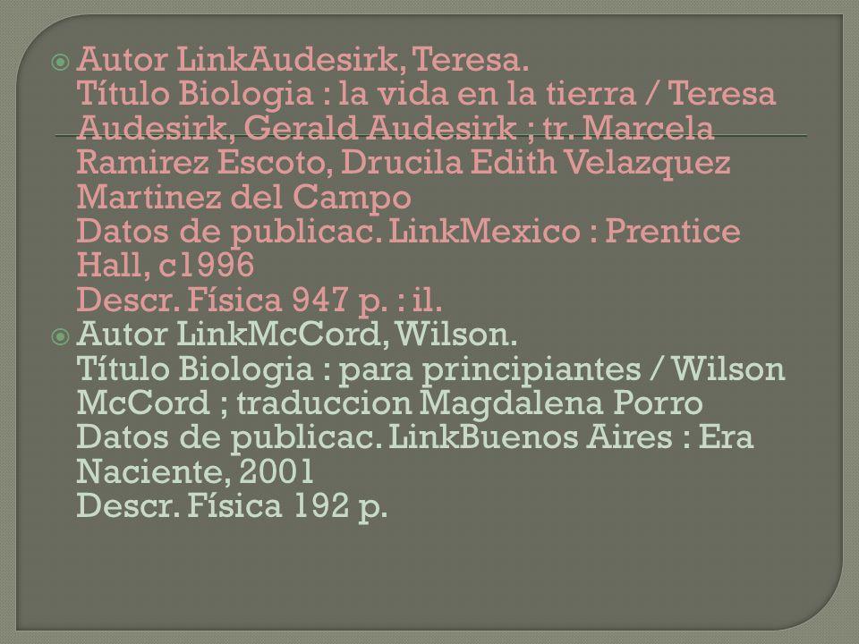 Autor LinkAudesirk, Teresa. Título Biologia : la vida en la tierra / Teresa Audesirk, Gerald Audesirk ; tr. Marcela Ramirez Escoto, Drucila Edith Vela
