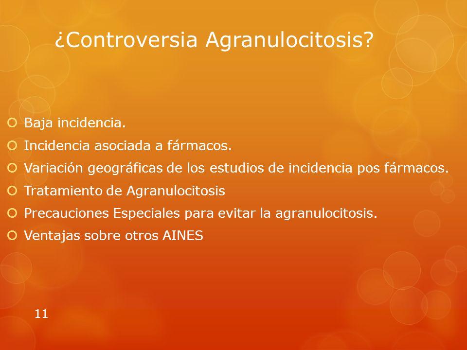 ¿Controversia Agranulocitosis.Baja incidencia. Incidencia asociada a fármacos.