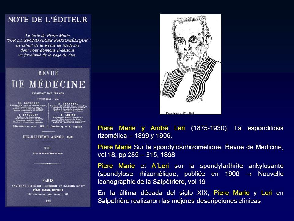 Piere Marie y André Léri (1875-1930). La espondilosis rizomélica – 1899 y 1906. Piere Marie Sur la spondylosirhizomélique. Revue de Medicine, vol 18,