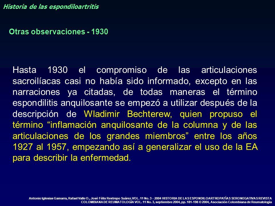 Hasta 1930 el compromiso de las articulaciones sacroilíacas casi no había sido informado, excepto en las narraciones ya citadas, de todas maneras el t