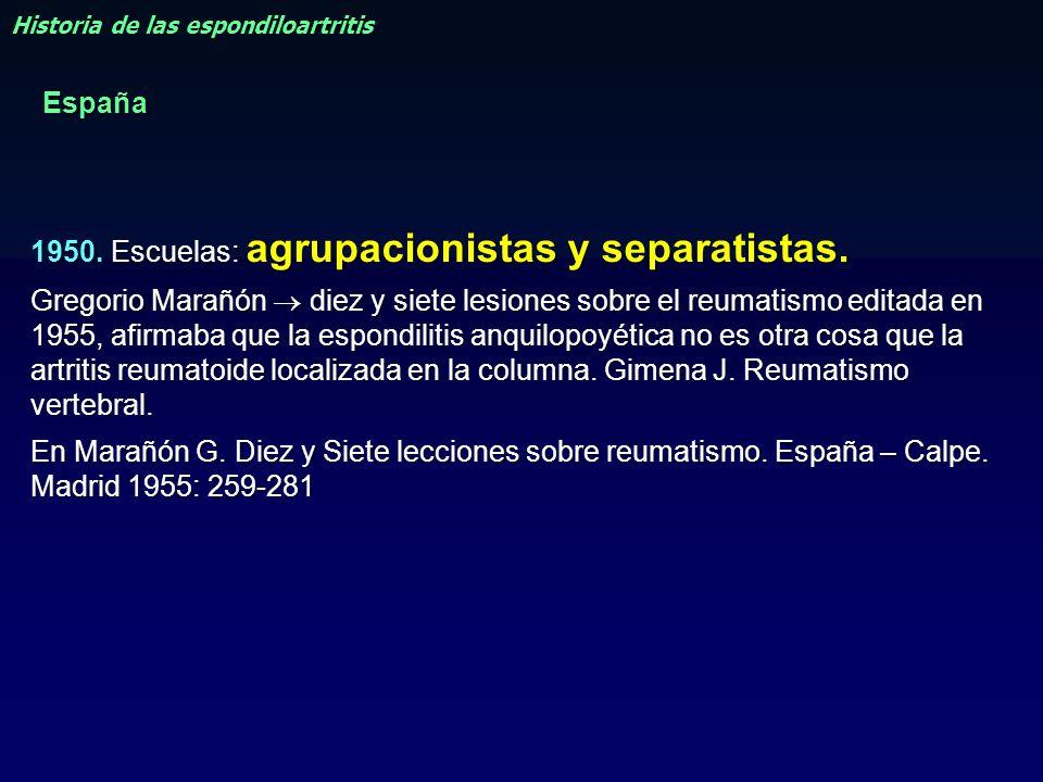 1950. Escuelas: agrupacionistas y separatistas. Gregorio Marañón diez y siete lesiones sobre el reumatismo editada en 1955, afirmaba que la espondilit