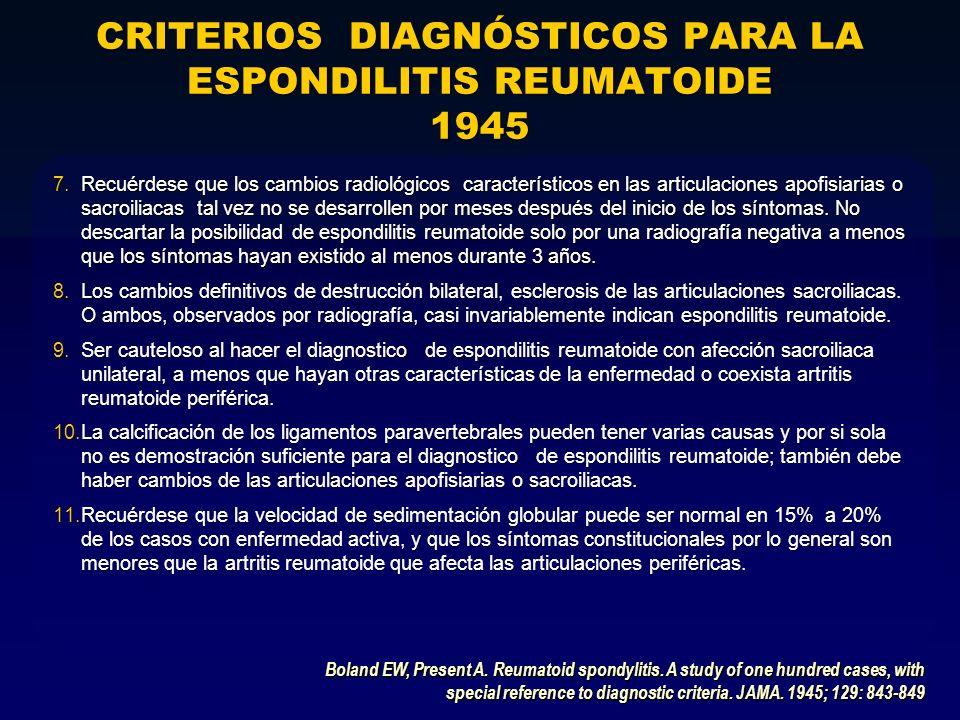 CRITERIOS DIAGNÓSTICOS PARA LA ESPONDILITIS REUMATOIDE 1945 7.Recuérdese que los cambios radiológicos característicos en las articulaciones apofisiari