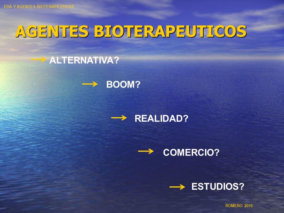 AGENTES BIOTERAPEUTICOS ALTERNATIVA? BOOM? REALIDAD? COMERCIO? ESTUDIOS? EDA Y AGENTES BIOTERAPEUTICOS ROMERO 2010