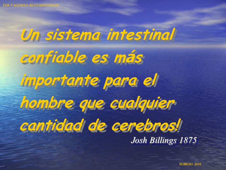 Un sistema intestinal confiable es m á s importante para el hombre que cualquier cantidad de cerebros! Josh Billings 1875 EDA Y AGENTES BIOTERAPEUTICO