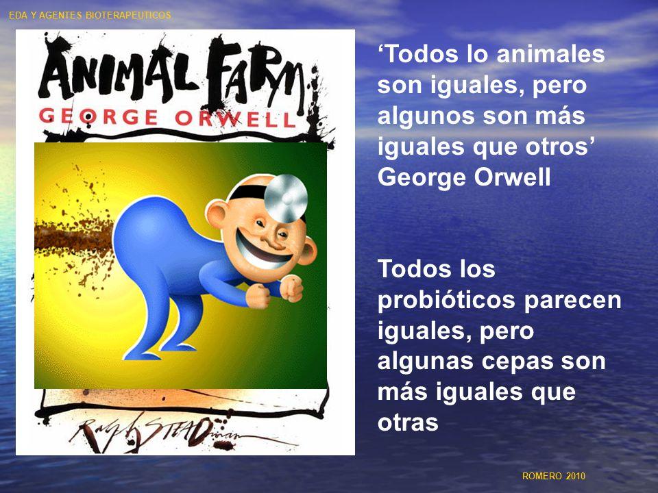 Todos lo animales son iguales, pero algunos son más iguales que otros George Orwell Todos los probióticos parecen iguales, pero algunas cepas son más