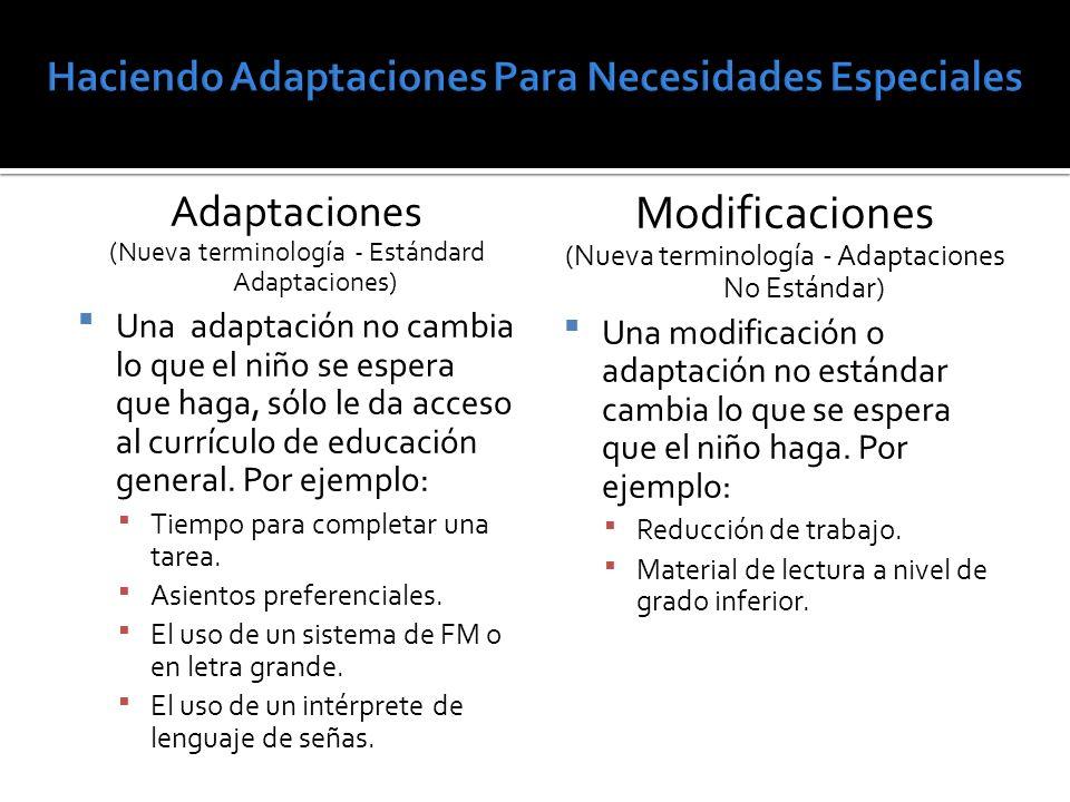 Adaptaciones (Nueva terminología - Estándard Adaptaciones) Una adaptación no cambia lo que el niño se espera que haga, sólo le da acceso al currículo