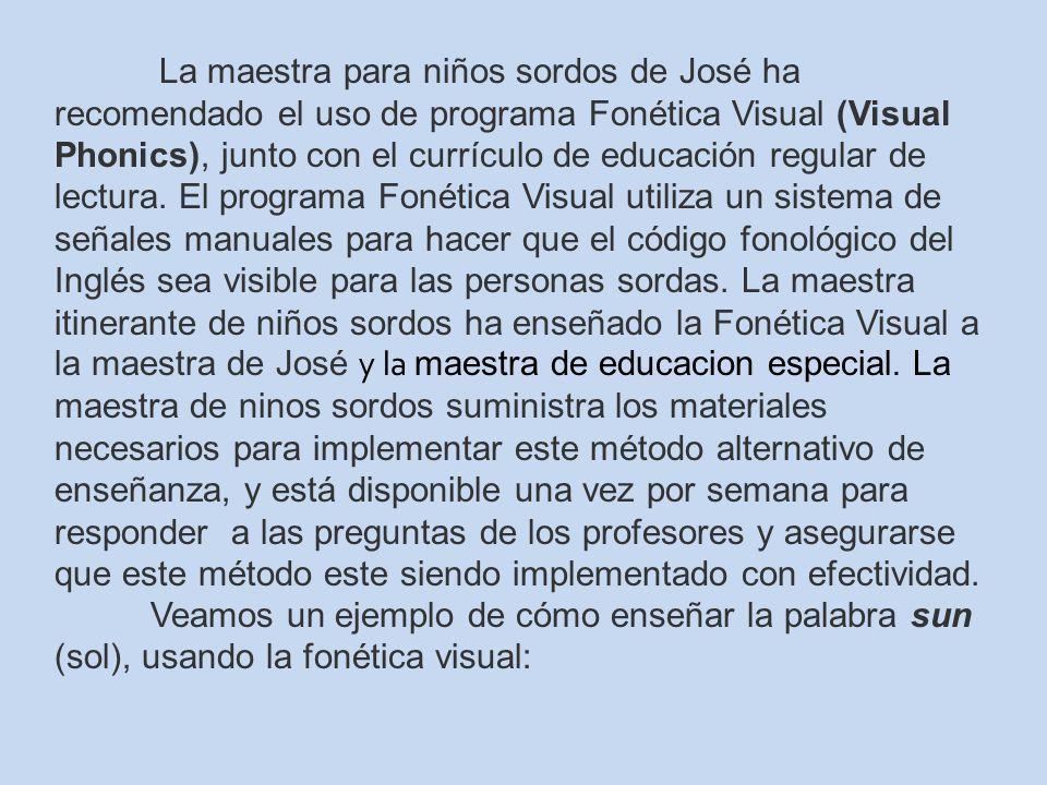 La maestra para niños sordos de José ha recomendado el uso de programa Fonética Visual (Visual Phonics), junto con el currículo de educación regular de lectura.