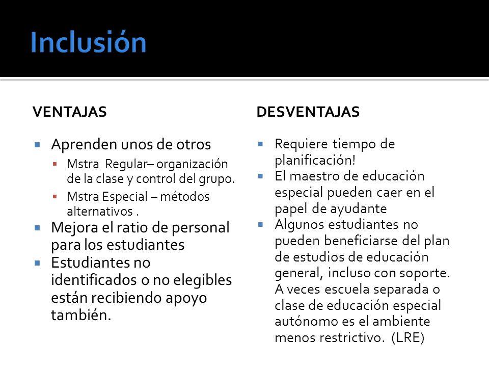 VENTAJAS Aprenden unos de otros Mstra Regular– organización de la clase y control del grupo. Mstra Especial – métodos alternativos. Mejora el ratio de
