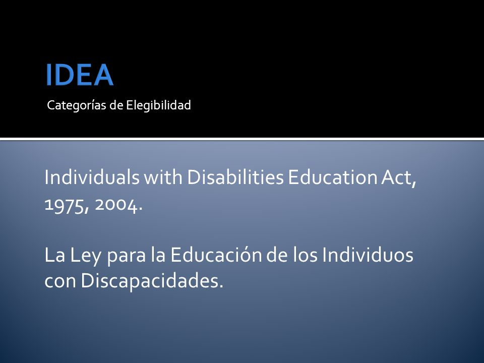 Categorías de Elegibilidad Individuals with Disabilities Education Act, 1975, 2004.
