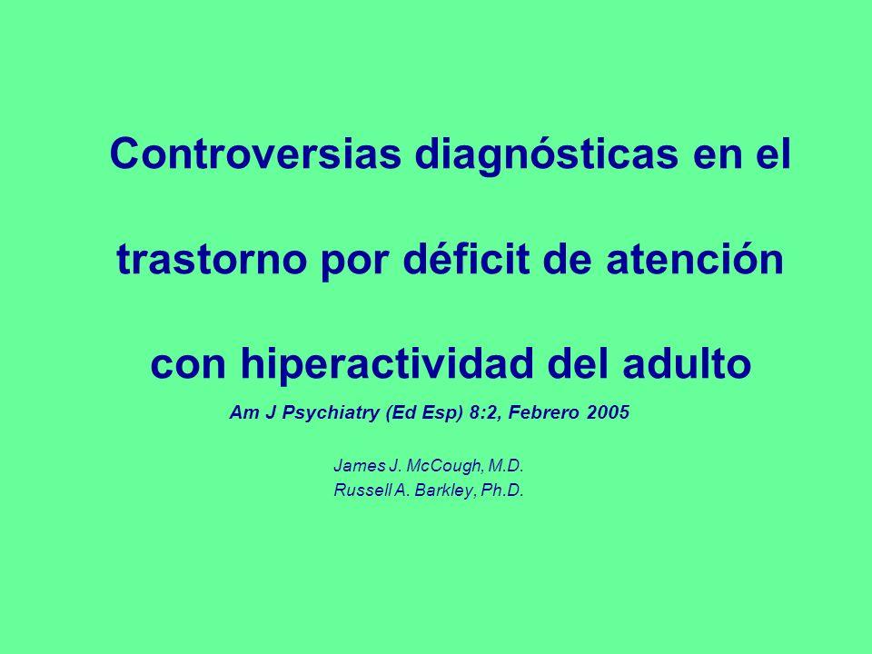 Controversias diagnósticas en el trastorno por déficit de atención con hiperactividad del adulto Am J Psychiatry (Ed Esp) 8:2, Febrero 2005 James J. M