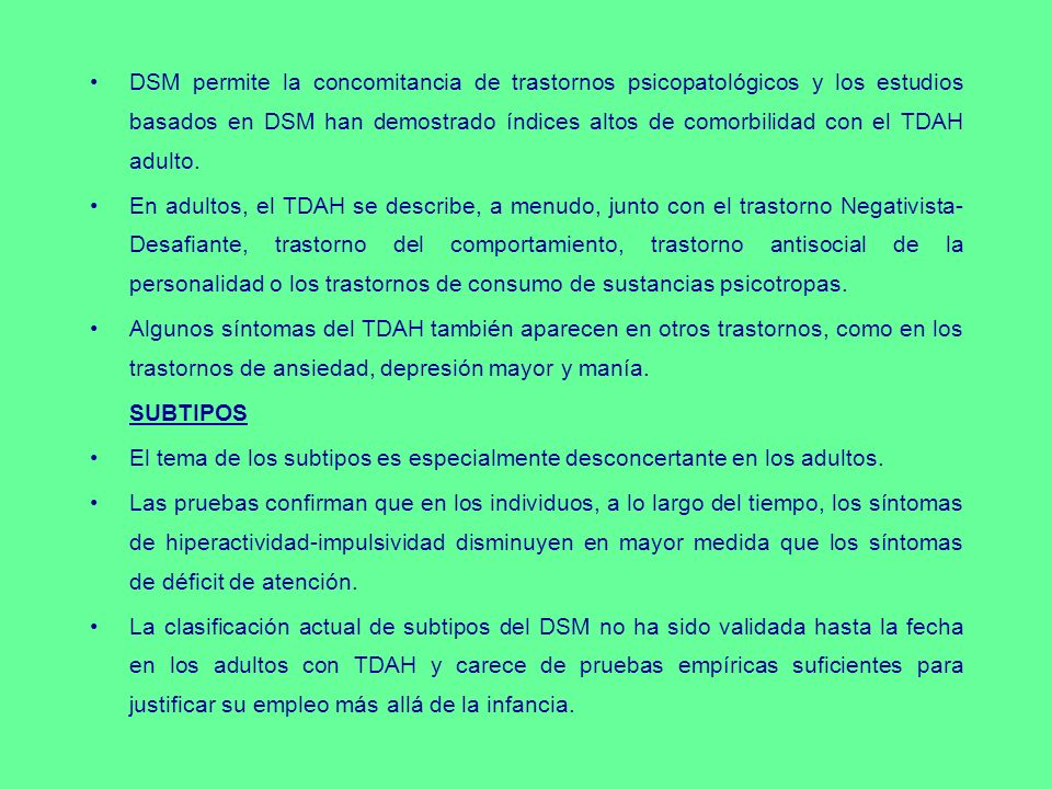 DSM permite la concomitancia de trastornos psicopatológicos y los estudios basados en DSM han demostrado índices altos de comorbilidad con el TDAH adu