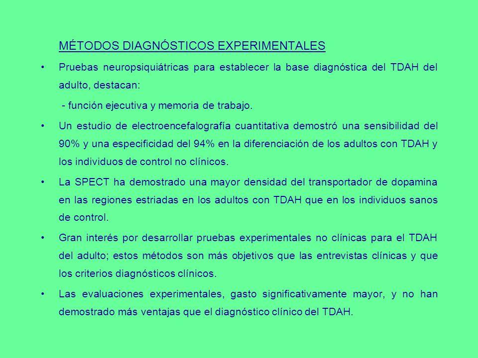 MÉTODOS DIAGNÓSTICOS EXPERIMENTALES Pruebas neuropsiquiátricas para establecer la base diagnóstica del TDAH del adulto, destacan: - función ejecutiva
