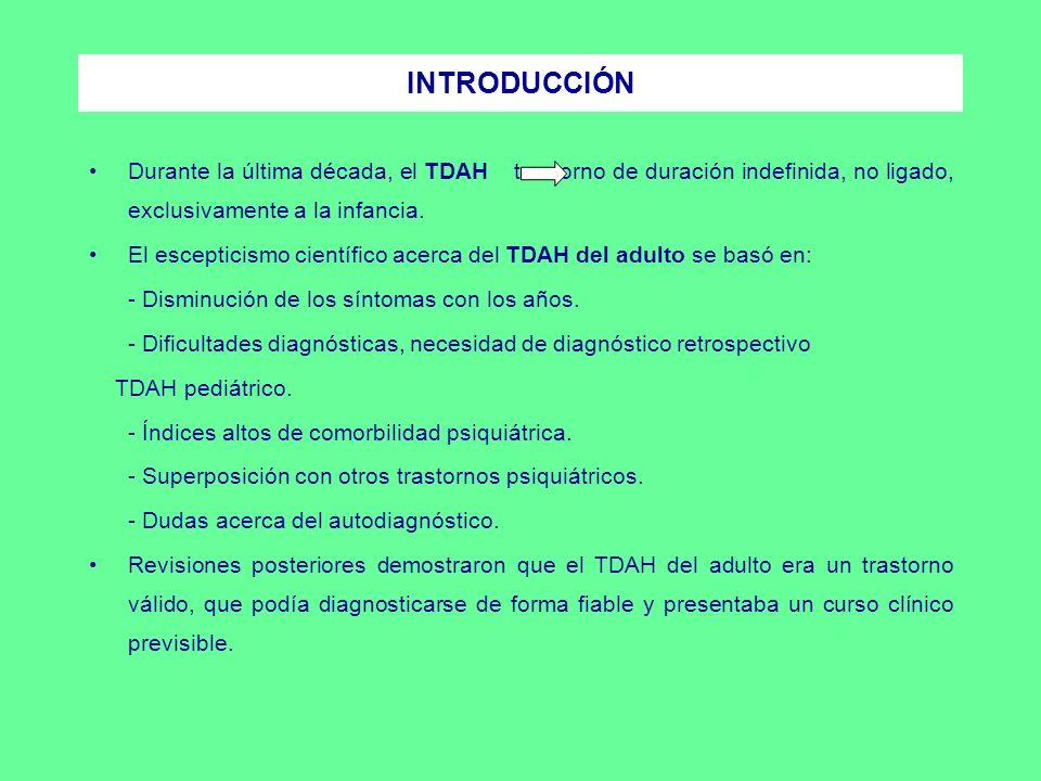 INTRODUCCIÓN Durante la última década, el TDAH trastorno de duración indefinida, no ligado, exclusivamente a la infancia. El escepticismo científico a