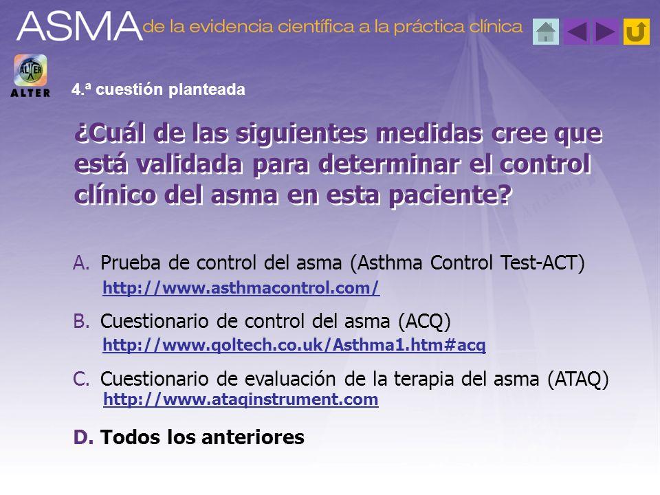 A.Prueba de control del asma (Asthma Control Test-ACT) B.Cuestionario de control del asma (ACQ) C.Cuestionario de evaluación de la terapia del asma (A