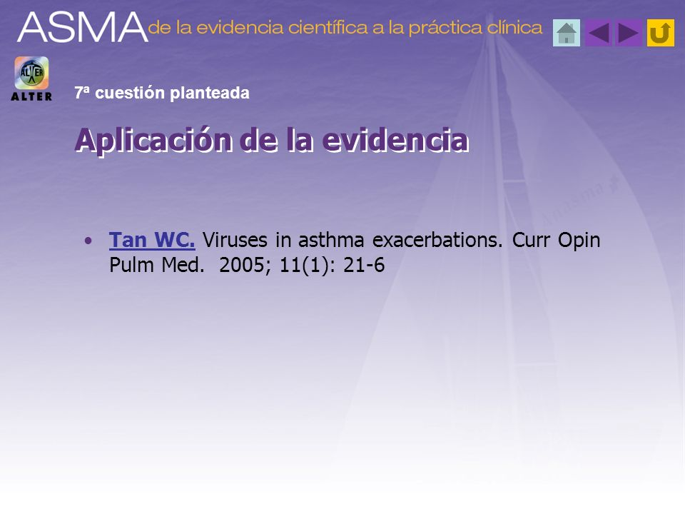Tan WC. Viruses in asthma exacerbations. Curr Opin Pulm Med. 2005; 11(1): 21-6Tan WC. Aplicación de la evidencia 7ª cuestión planteada