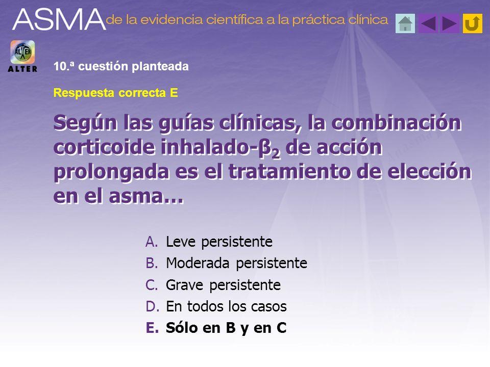 A.Leve persistente B.Moderada persistente C.Grave persistente D.En todos los casos E.Sólo en B y en C Según las guías clínicas, la combinación cortico
