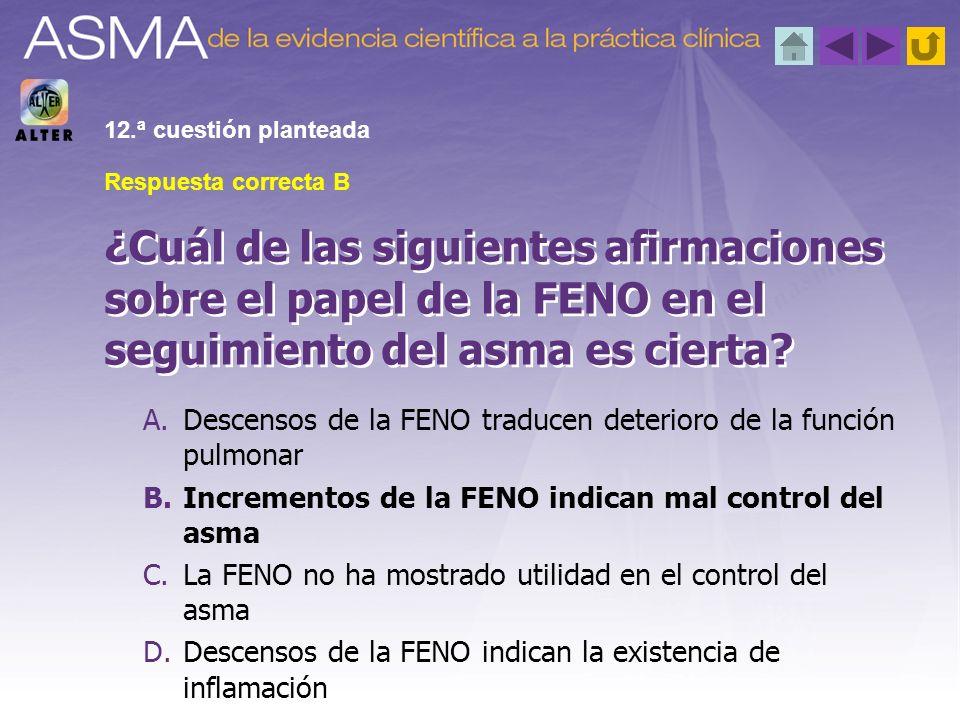 A.Descensos de la FENO traducen deterioro de la función pulmonar B.Incrementos de la FENO indican mal control del asma C.La FENO no ha mostrado utilid