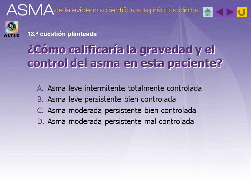 A.Asma leve intermitente totalmente controlada B.Asma leve persistente bien controlada C.Asma moderada persistente bien controlada D.Asma moderada per