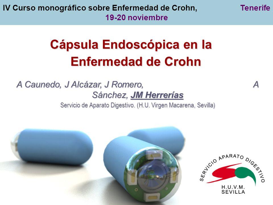Cápsula Endoscópica en la Enfermedad de Crohn IV Curso monográfico sobre Enfermedad de Crohn, Tenerife 19-20 noviembre A Caunedo, J Alcázar, J Romero,