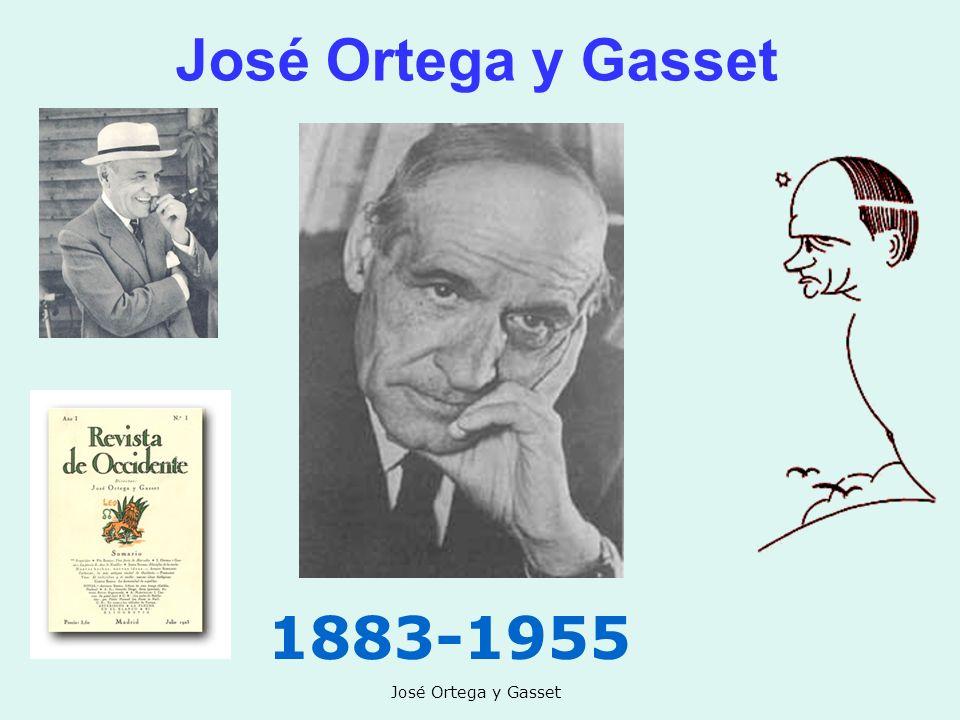 José Ortega y Gasset 1883-1955