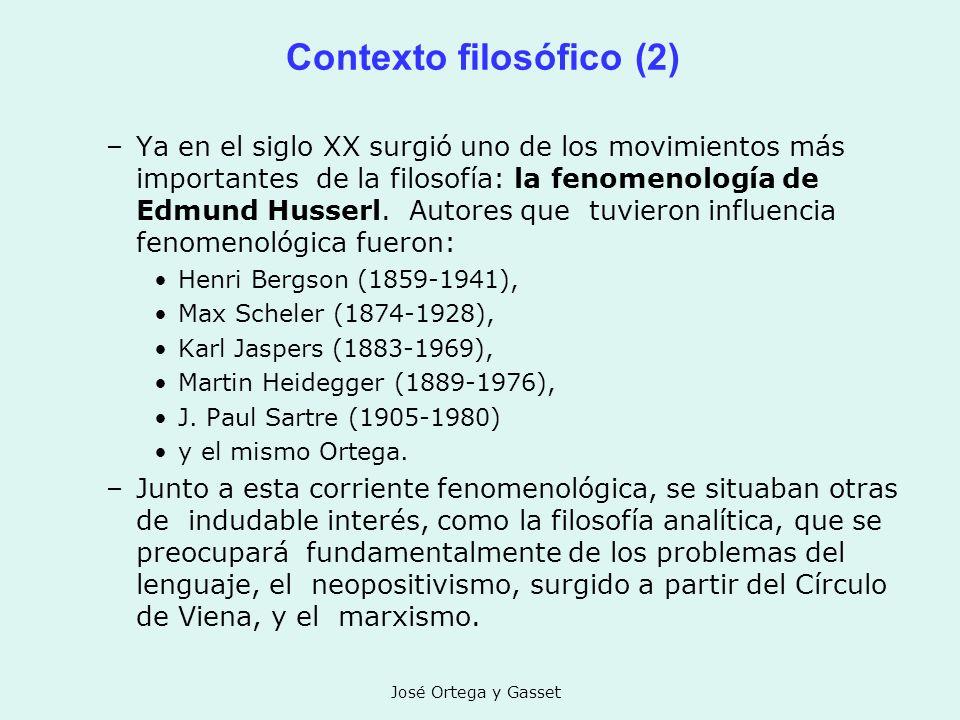 José Ortega y Gasset Contexto filosófico (2) –Ya en el siglo XX surgió uno de los movimientos más importantes de la filosofía: la fenomenología de Edm