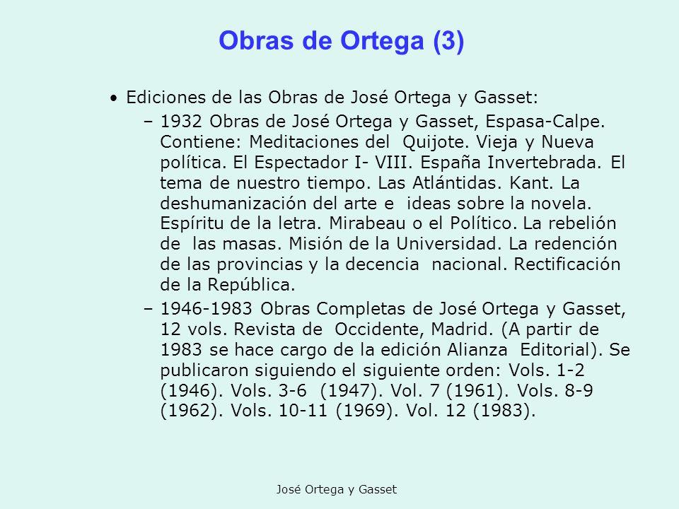 José Ortega y Gasset Obras de Ortega (3) Ediciones de las Obras de José Ortega y Gasset: –1932 Obras de José Ortega y Gasset, Espasa-Calpe. Contiene: