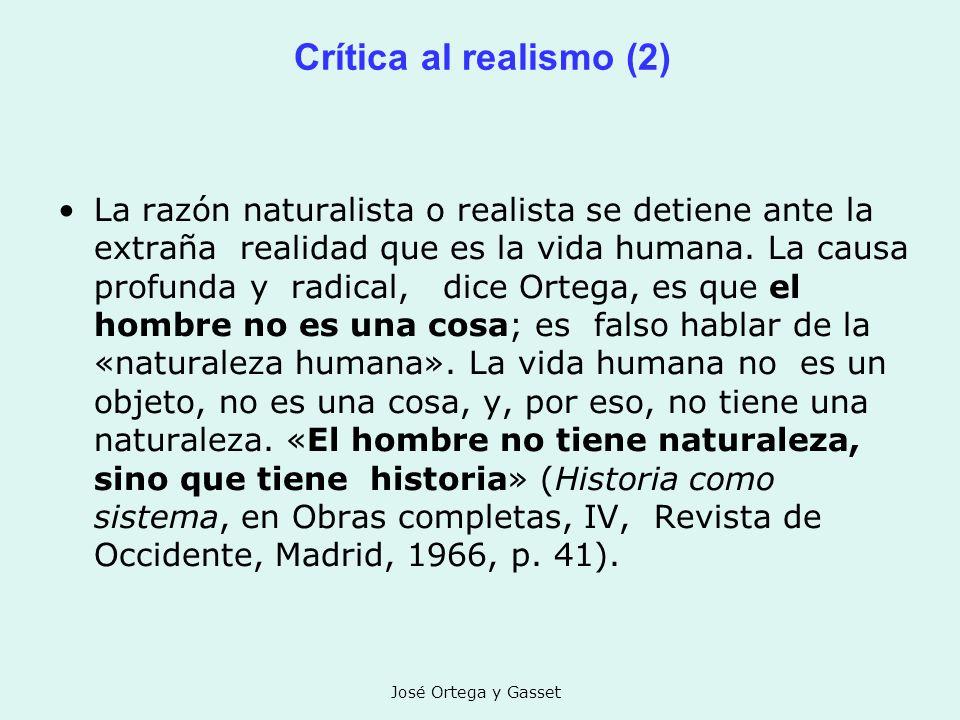 José Ortega y Gasset Crítica al realismo (2) La razón naturalista o realista se detiene ante la extraña realidad que es la vida humana. La causa profu