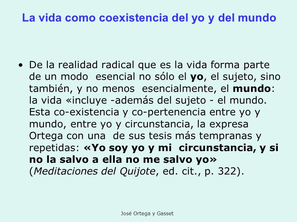 José Ortega y Gasset La vida como coexistencia del yo y del mundo De la realidad radical que es la vida forma parte de un modo esencial no sólo el yo,