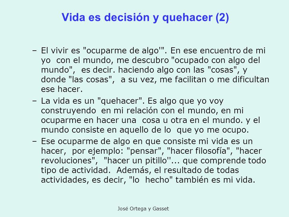 José Ortega y Gasset Vida es decisión y quehacer (2) –El vivir es