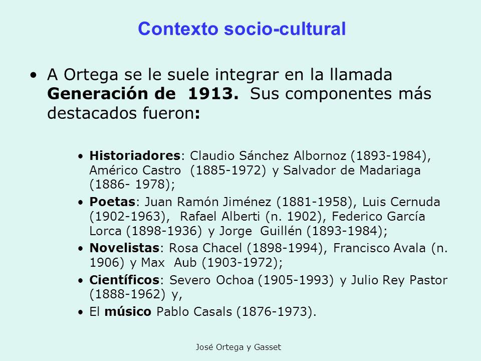 José Ortega y Gasset Contexto socio-cultural A Ortega se le suele integrar en la llamada Generación de 1913. Sus componentes más destacados fueron: Hi
