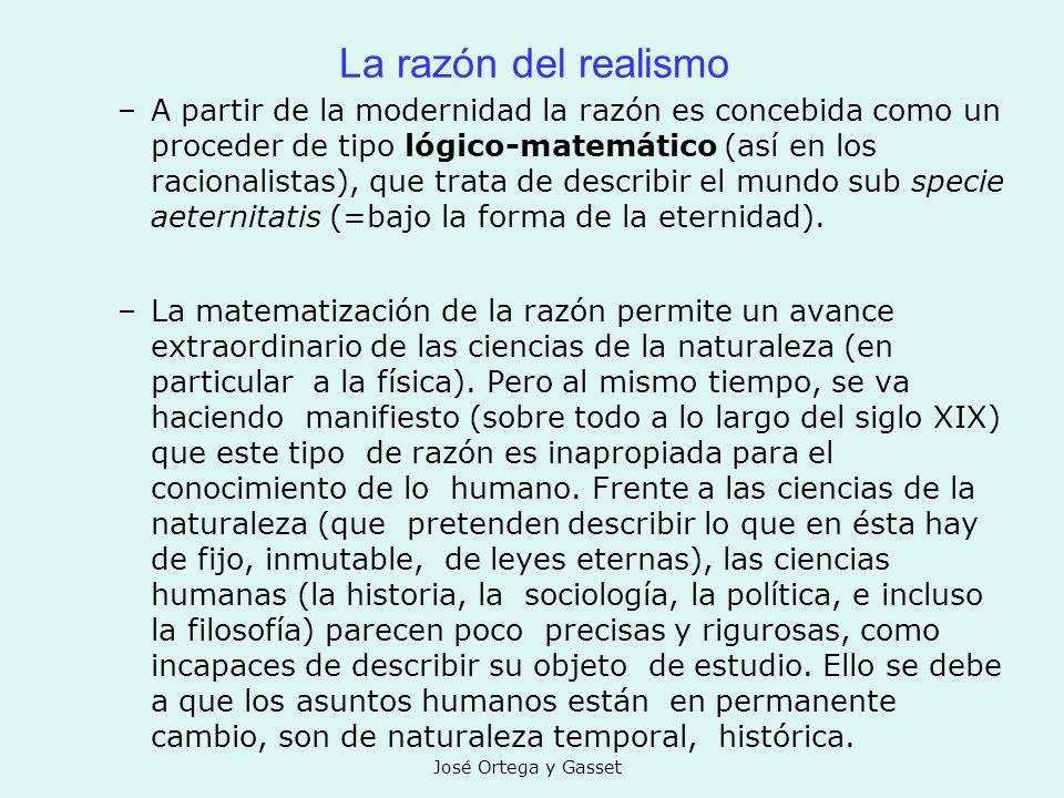 José Ortega y Gasset La razón del realismo –A partir de la modernidad la razón es concebida como un proceder de tipo lógico-matemático (así en los rac
