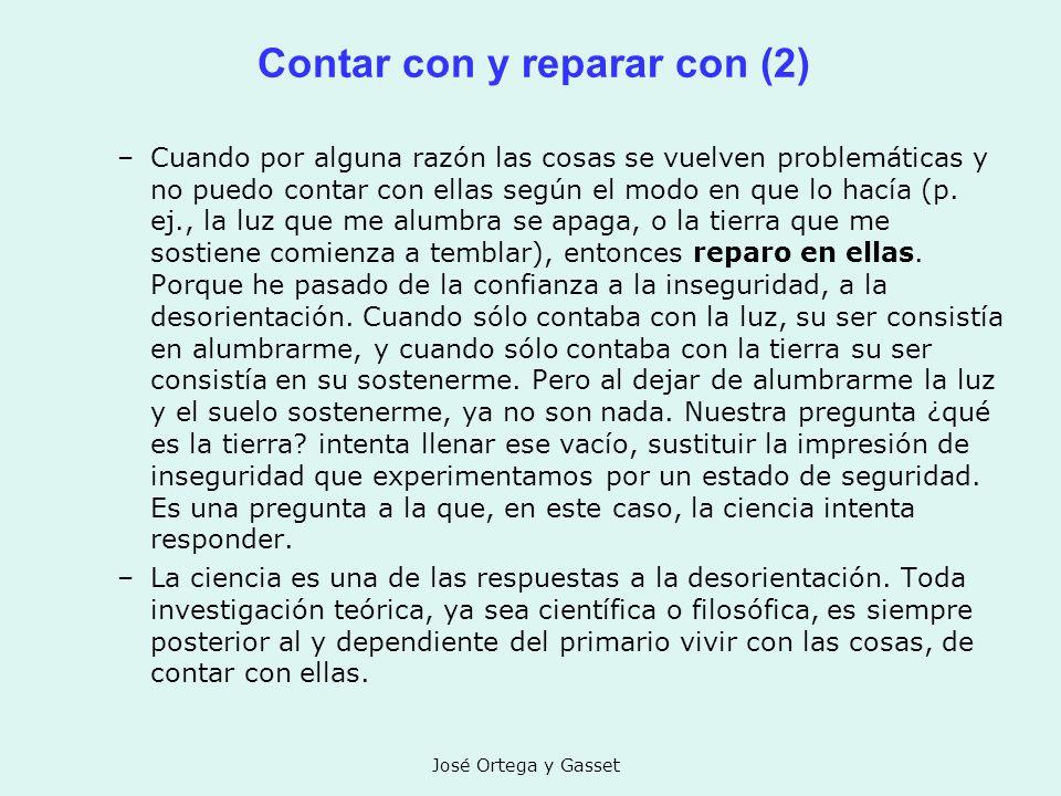 José Ortega y Gasset Contar con y reparar con (2) –Cuando por alguna razón las cosas se vuelven problemáticas y no puedo contar con ellas según el mod