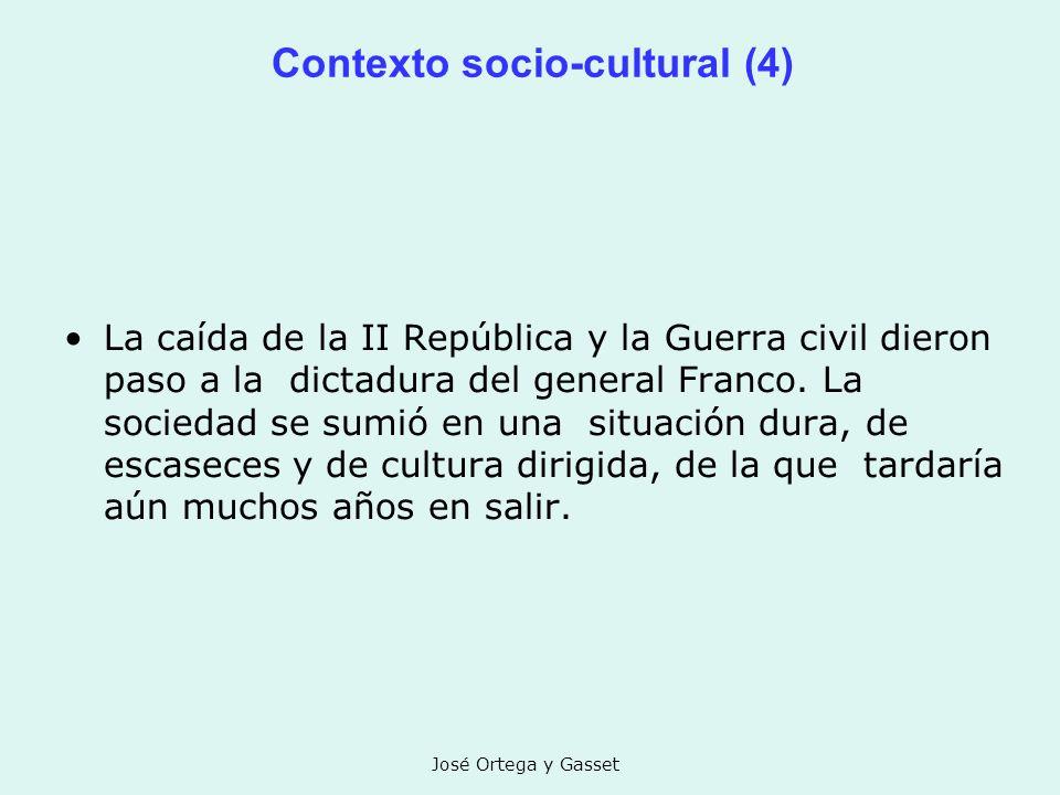 José Ortega y Gasset Contexto socio-cultural (4) La caída de la II República y la Guerra civil dieron paso a la dictadura del general Franco. La socie