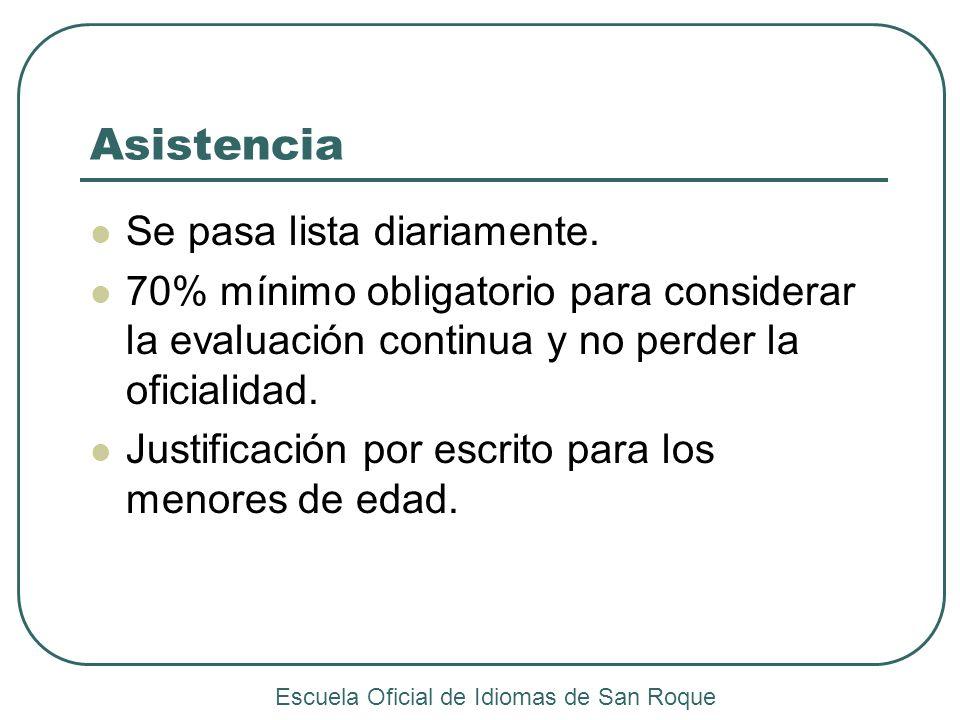 Asistencia Se pasa lista diariamente. 70% mínimo obligatorio para considerar la evaluación continua y no perder la oficialidad. Justificación por escr