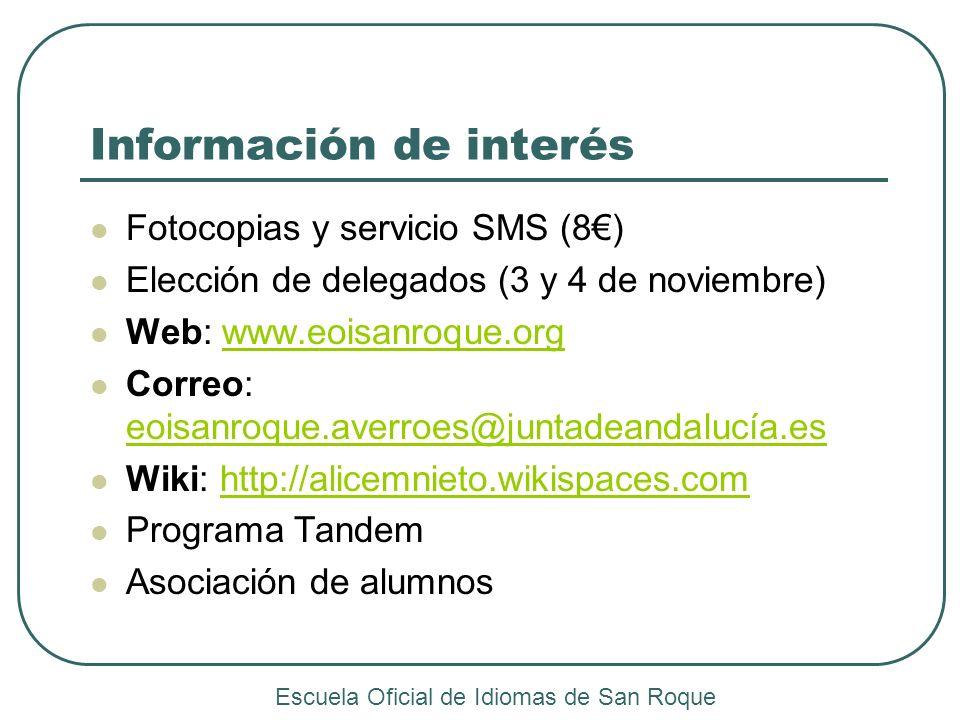 Información de interés Fotocopias y servicio SMS (8) Elección de delegados (3 y 4 de noviembre) Web: www.eoisanroque.orgwww.eoisanroque.org Correo: eo