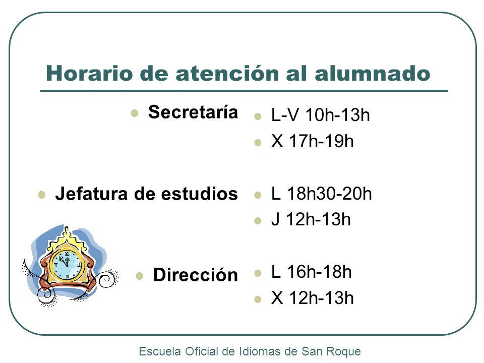 Horario de atención al alumnado Secretaría Jefatura de estudios Dirección L-V 10h-13h X 17h-19h L 18h30-20h J 12h-13h L 16h-18h X 12h-13h Escuela Ofic