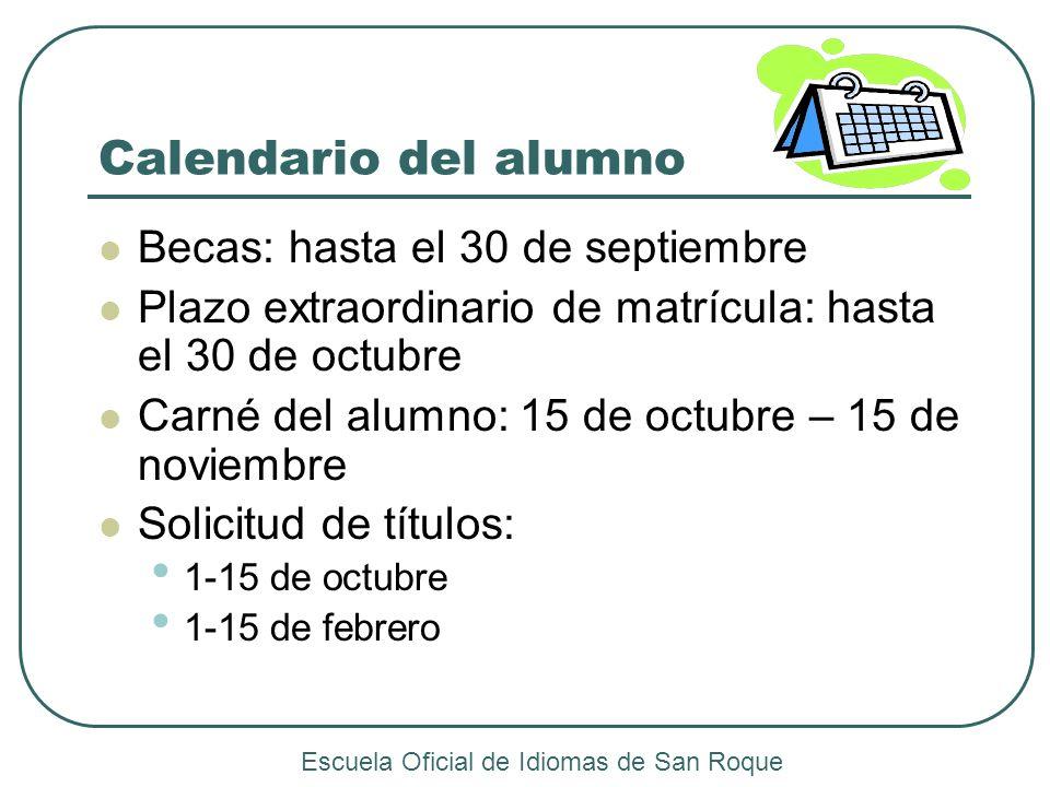 Calendario del alumno Becas: hasta el 30 de septiembre Plazo extraordinario de matrícula: hasta el 30 de octubre Carné del alumno: 15 de octubre – 15