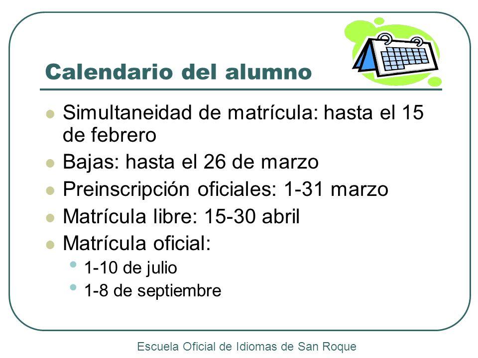 Calendario del alumno Simultaneidad de matrícula: hasta el 15 de febrero Bajas: hasta el 26 de marzo Preinscripción oficiales: 1-31 marzo Matrícula li