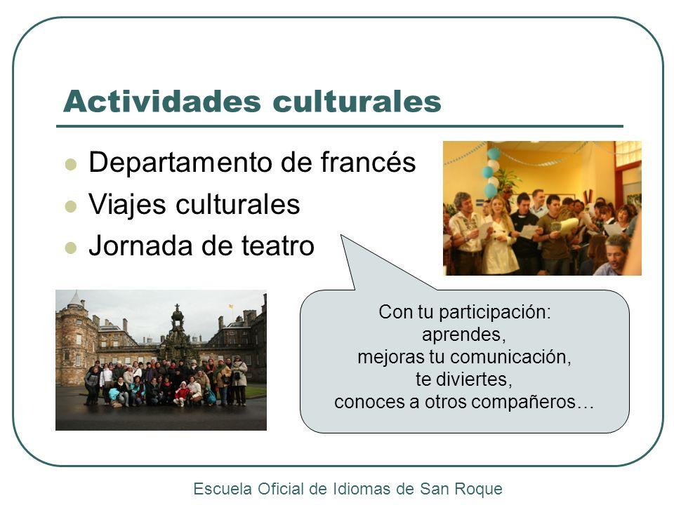 Actividades culturales Departamento de francés Viajes culturales Jornada de teatro Con tu participación: aprendes, mejoras tu comunicación, te diviert