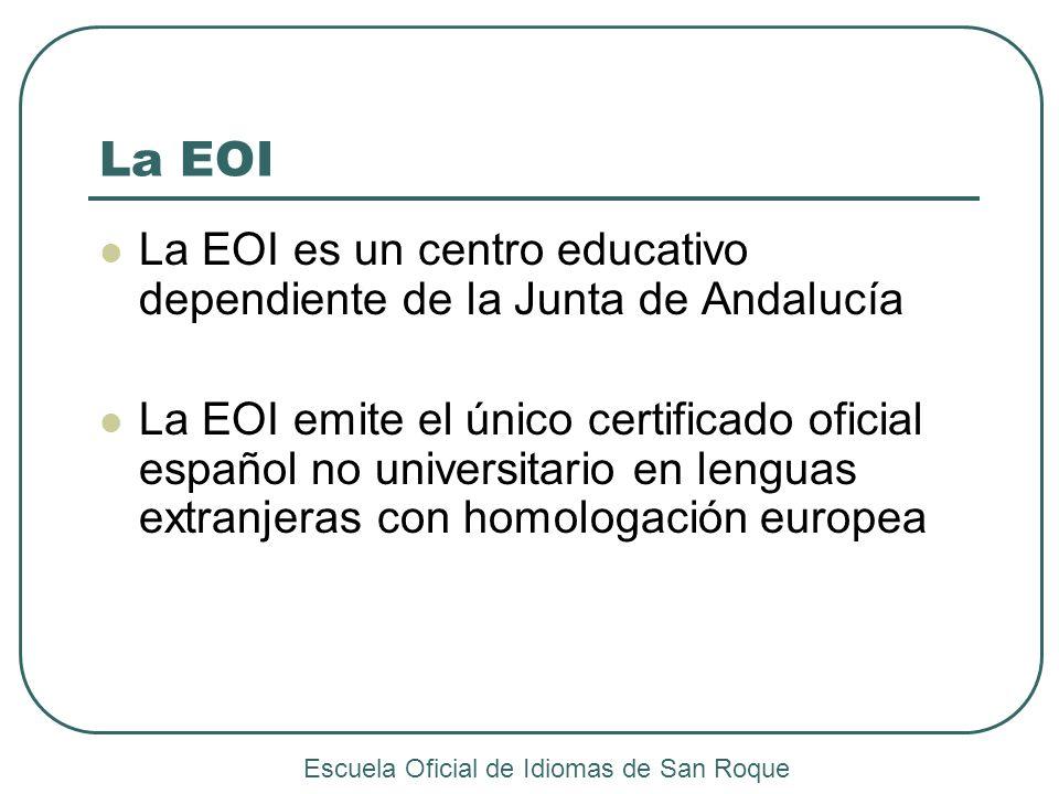 La EOI La EOI es un centro educativo dependiente de la Junta de Andalucía La EOI emite el único certificado oficial español no universitario en lengua