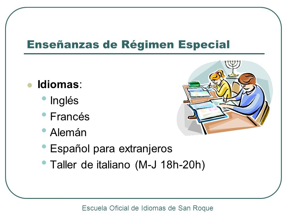 Enseñanzas de Régimen Especial Idiomas: Inglés Francés Alemán Español para extranjeros Taller de italiano (M-J 18h-20h) Escuela Oficial de Idiomas de