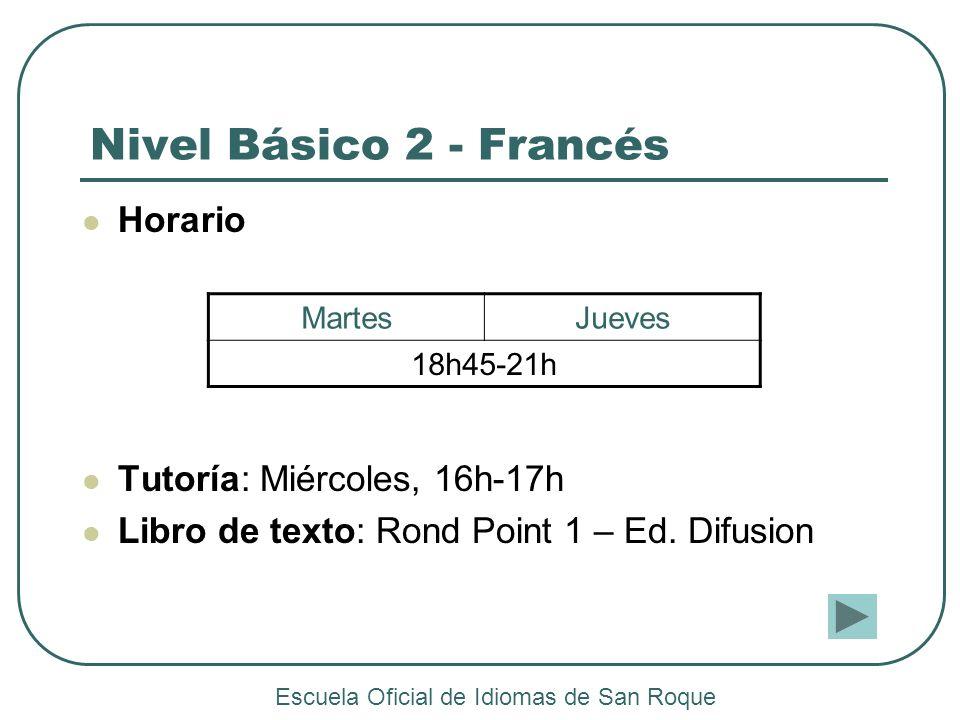 Nivel Básico 2 - Francés Horario Tutoría: Miércoles, 16h-17h Libro de texto: Rond Point 1 – Ed. Difusion MartesJueves 18h45-21h Escuela Oficial de Idi